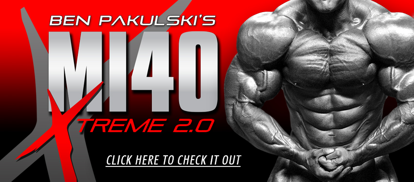 Ben Pakulski's MI40 Extreme 2.0 Click here to check it out!
