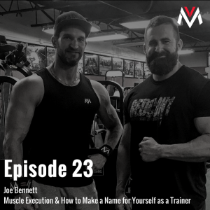 Joe Bennett: Muscle Execution & How to Make a Name for Yourself as a Trainer